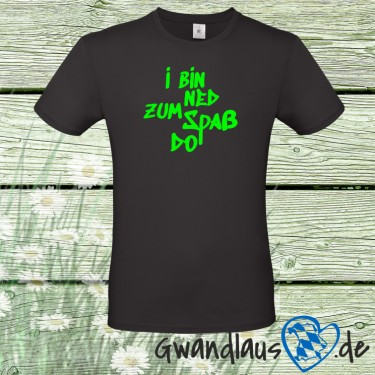 "T-Shirt ""I bin ned zum Spaß do"""