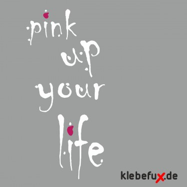 Aufkleber Pink up your life